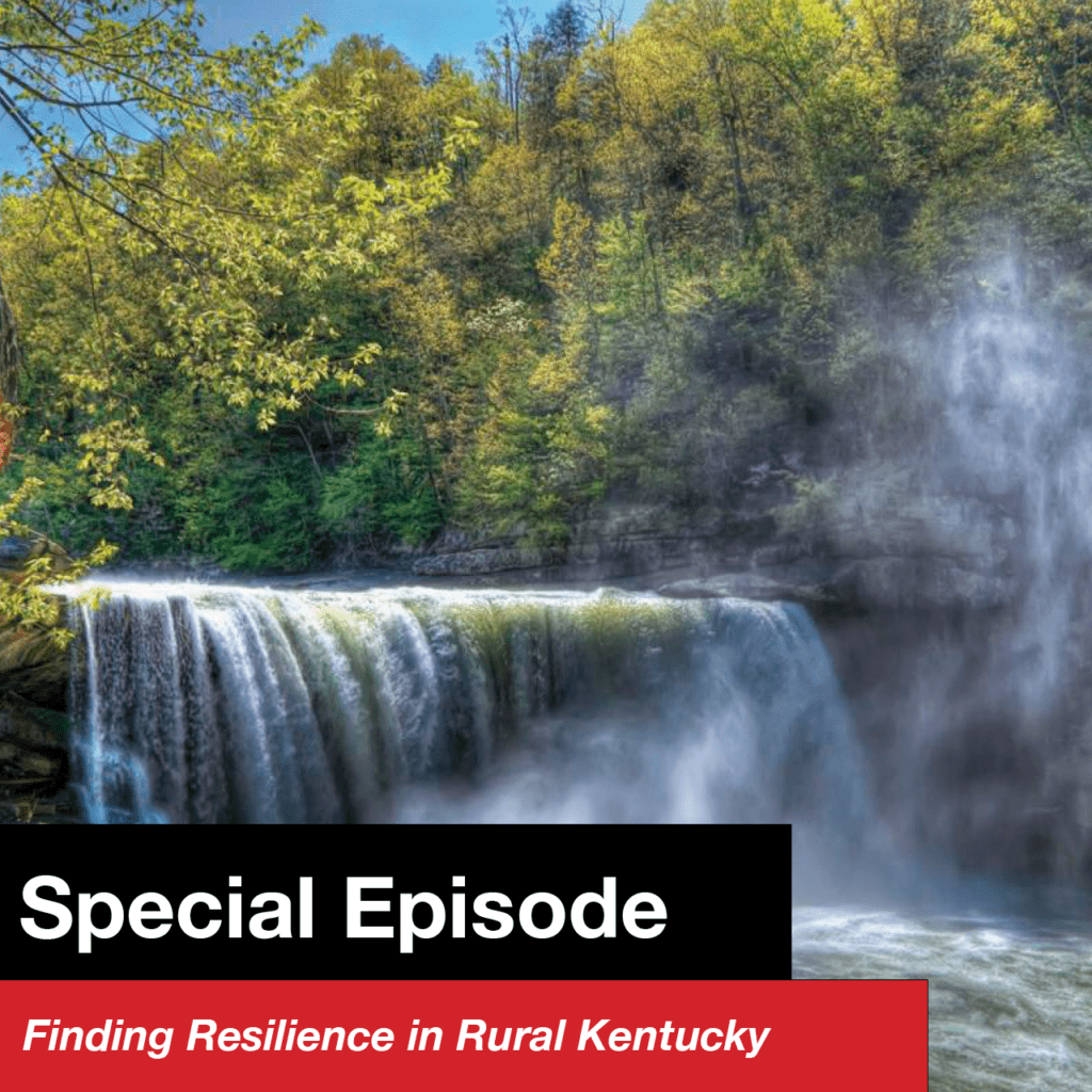Special Episode – Finding Resilience in Rural Kentucky