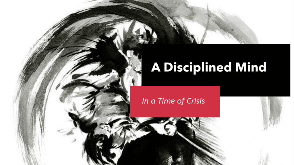 A Disciplined Mind in a Time of Crisis