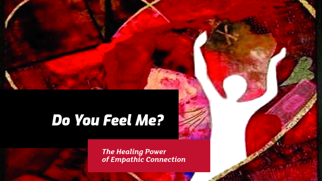 Do You Feel Me? The Healing Power of Empathic Connection