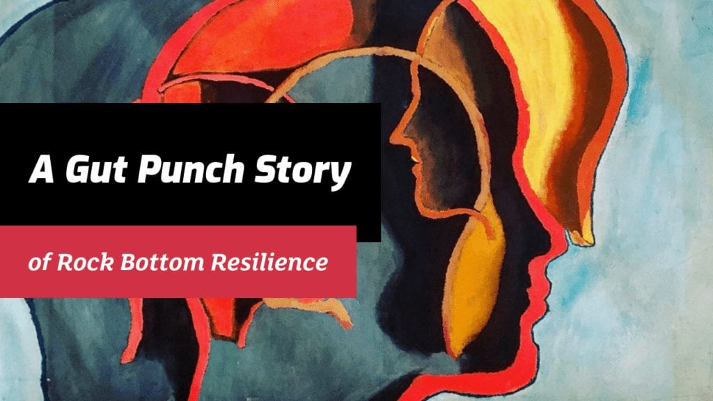 """A """"Gut-Punch"""" Story of Rock-Bottom Resilience"""