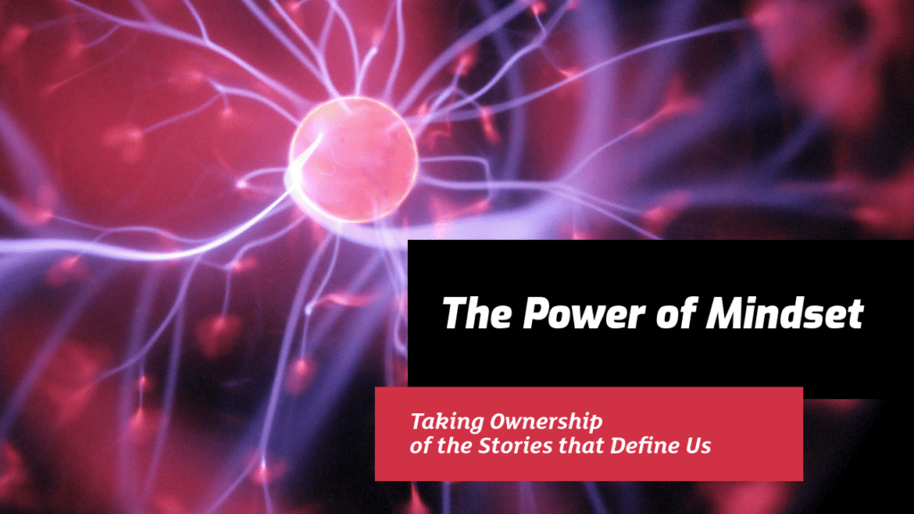 The Power of Mindset: Taking Ownership of the Stories That Define Us